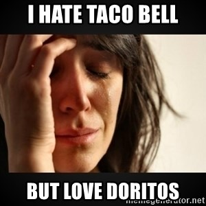 Girl crying girl - i hate taco bell but love doritos