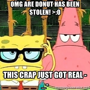 Serious Spongebob - omg are donut has been stolen! >:o this crap just got real -_-