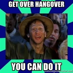 You can do it! - Get over hangover You can do it