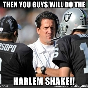 Knapped  - THEN YOU GUYS WILL DO THE HARLEM SHAKE!!