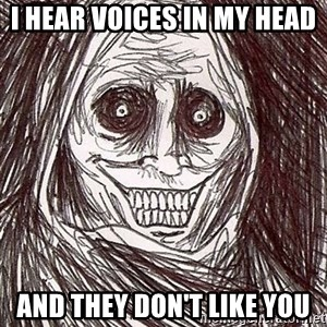 Horrifying Houseguest - I hear voices in my head and they don't like you