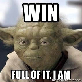 Master Yoda - Win Full of it, I am