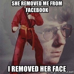 PTSD Karate Kyle - she removed me from facebook i removed her face