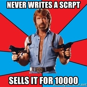 Chuck Norris  - never writes a scrpt sells it for 10000