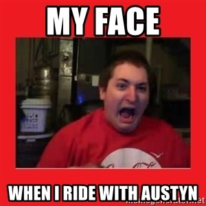 Disgruntled Joseph - MY FACE  WHEN I RIDE WITH AUSTYN