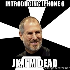 Steve Jobs Says - introducing iphone 6 jk, i'm dead