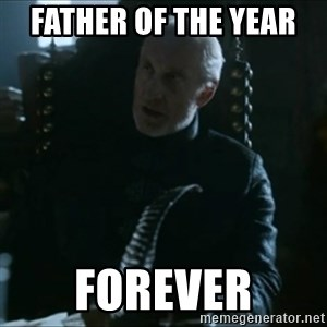 Tywin Lannister - Father of the year  Forever