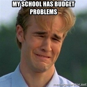 90s Problems - My school has budget problems