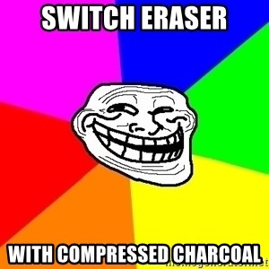 Trollface - switch eraser with compressed charcoal