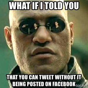 What if I told you / Matrix Morpheus - WHAT IF I TOLD YOU THAT YOU CAN TWEET WITHOUT IT BEING POSTED ON FACEBOOK