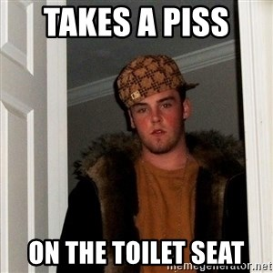 Scumbag Steve - takes a piss  on the toilet seat