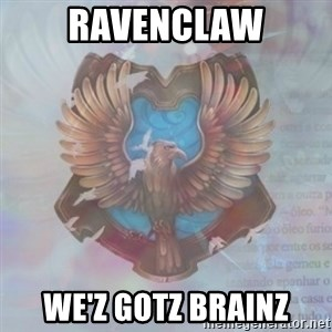 Typical Ravenclaw1 - RAVENCLAW WE'Z GOTZ BRAINZ