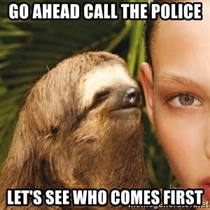 The Rape Sloth - Go ahead call the police let's see who comes first