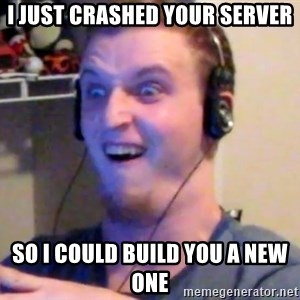 Brony Mike - I just crashed your server so I could build you a new one