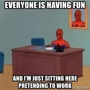 60s spiderman behind desk - Everyone is having fun and I'm just sitting here pretending to work