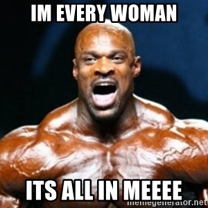 Ronnie coleman yeah buddy - Im every woman Its all in meeee