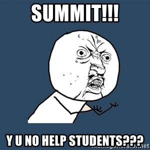 Y U No - Summit!!! y u no help students???