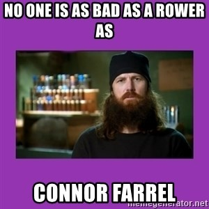 Jase Robertson - No one is as bad as a rower as Connor farrel