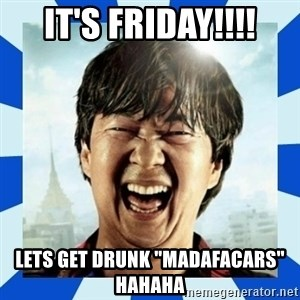 "mr chow hangover - IT'S FRIDAY!!!! LETS GET DRUNK ""MADAFACARS"" HAHAHA"