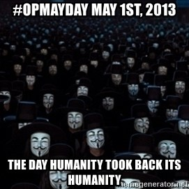V For Vendetta Revolution Anonymous - #Opmayday MAY 1ST, 2013 the day humanity took back its humanity
