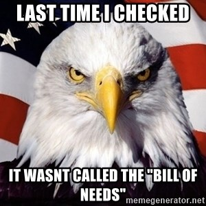 """American Pride Eagle - last time i checked  it wasnt called the """"bill of needs"""""""