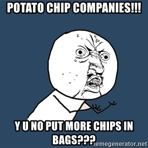 Y U No - potato chip companies!!! Y U NO PUT MORE CHIPS IN BAGS???