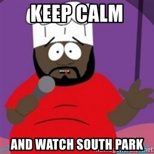 South Park Chef - keep calm  and watch south park