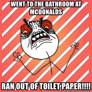 iHate - wENT TO THE BATHROOM AT MCDONALDS RAN OUT OF TOILET PAPER!!!!