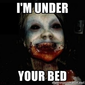 scary meme - I'M UNDER  YOUR BED