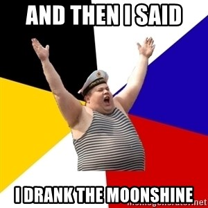 Patriot - And then i said  I drank the moonshine