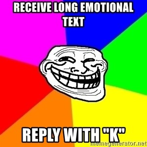 "Trollface - Receive long emotional text reply with ""k"""