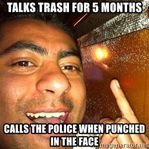 ANDY INFANTE  - TALKS TRASH FOR 5 MONTHS CALLS THE POLICE WHEN PUNCHED IN THE FACE
