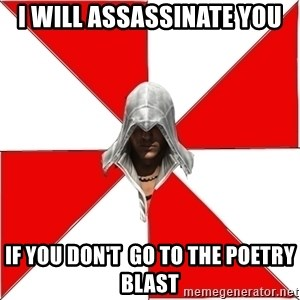 Assassin's Creed - i will assassinate you if you don't  go to the poetry blast