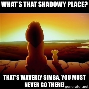 Simba - What's that shadowy place? That's Waverly Simba, You must never go there!