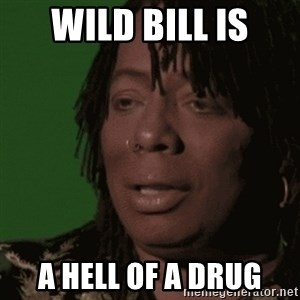 Rick James - wild bill is a hell of a drug