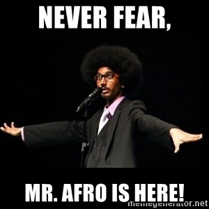 AFRO Knows - NEVER FEAR, MR. AFRO IS HERE!