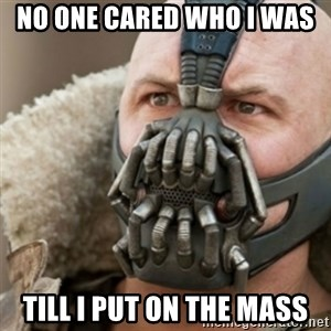 Bane - NO ONE CARED WHO I WAS  TILL I PUT ON THE MASS