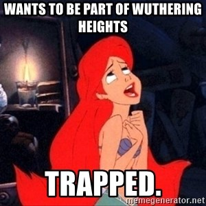 Little mermaid ariel - Wants to be part of Wuthering Heights Trapped.
