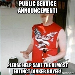 Redneck Randal - Public service ANNOUNCEMENT! please Help Save the almost extinct dinker buyer!