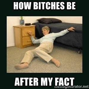 life alert lady - how bitches be after my fact