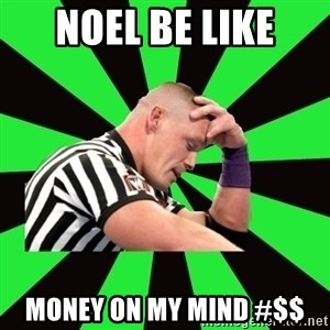 Deep Thinking Cena - NOEL BE LIKE MONEY ON MY MIND #$$