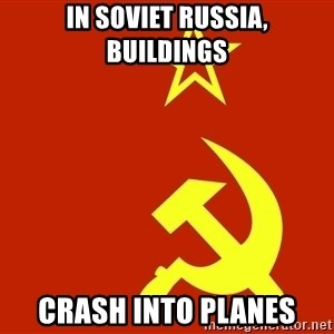 In Soviet Russia - In soviet Russia, Buildings crash into planes