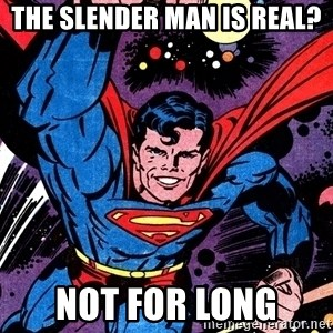 Badass Superman - The Slender Man is real? Not for long