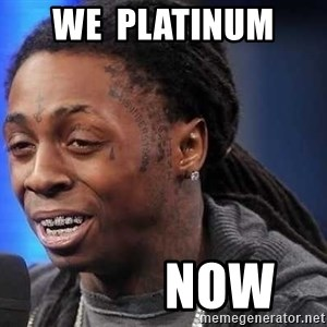 we president now - we  platinum             now