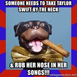 Triumph the Insult Comic Dog - someone needs to take taylor swift by the neck & rub her nose in her songs!!!