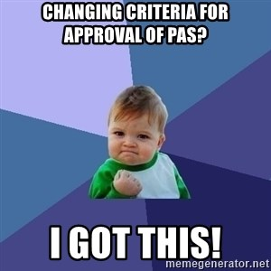 Success Kid - changing criteria for approval of pas? i got this!