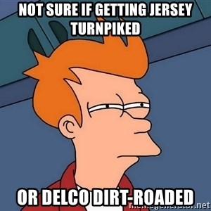 Futurama Fry - not sure if getting jersey turnpiked or delco dirt-roaded