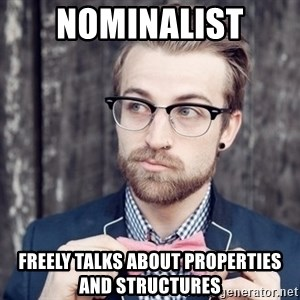 Scumbag Analytic Philosopher - nominalist freely talks about properties and structures