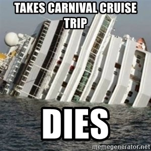 Sunk Cruise Ship - TAKES CARNIVAL CRUISE TRIP DIES