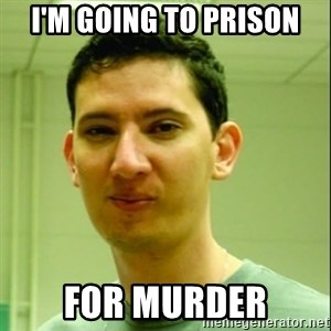 Scumbag Edu Testosterona - I'M GOING TO PRISON FOR MURDER